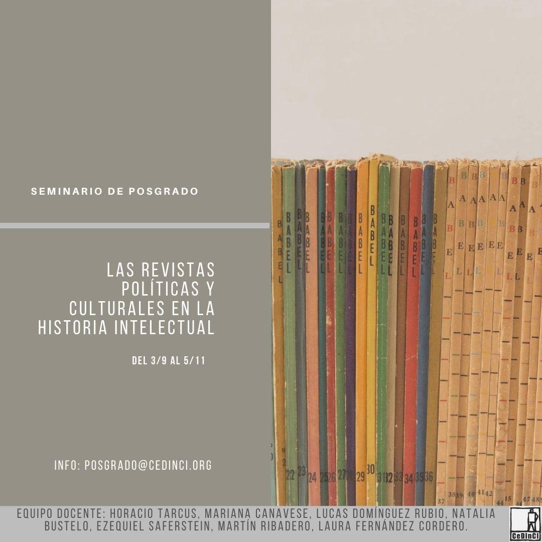 Las revistas políticas y  culturales en la Historia intelectual, nuestro próximo seminario de Posgrado